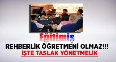 EĞİTİM İŞ:REHBERLİK ÖĞRETMENİ OLMAZ!!!