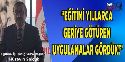 """""""EĞİTİMİ YILLARCA GERİYE GÖTÜREN UYGULAMALAR GÖRDÜK!"""""""