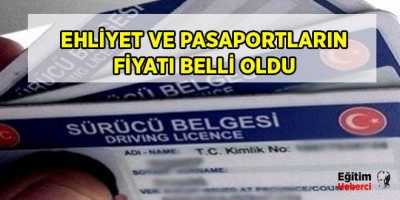 -EHLİYET VE PASAPORTLARIN FİYATI BELLİ OLDU