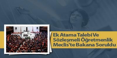 Ek Atama Talebi Ve Sözleşmeli Öğretmenlik Meclis'te Bakana Soruldu