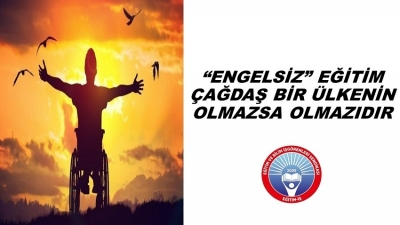 """""""ENGELSİZ"""" EĞİTİM, ÇAĞDAŞ BİR ÜLKENİN OLMAZSA OLMAZIDIR"""