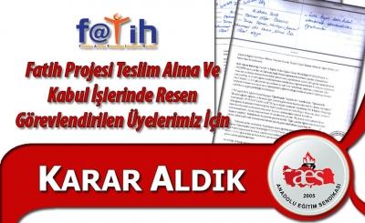 Fatih Projesi Teslim Alma Ve Kabul İşlerinde Resen Görevlendirilen Üyelerimiz İçin Karar Aldık