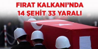 -'FIRAT KALKANI'NDA 14 ŞEHİT 33 YARALI