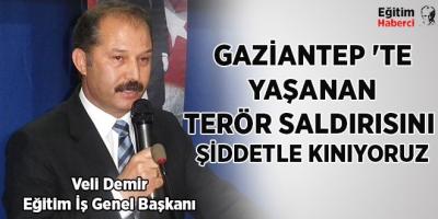 GAZİANTEP 'TE YAŞANAN TERÖR SALDIRISINI ŞİDDETLE KINIYORUZ