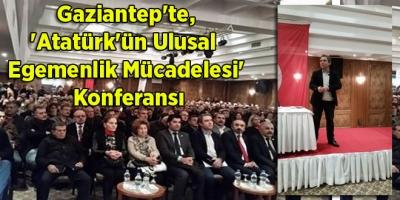 Gaziantep'te, 'Atatürk'ün Ulusal Egemenlik Mücadelesi' Konferansı