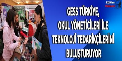 GESS Türkiye, okul yöneticileri ile teknoloji tedarikçilerini buluşturuyor