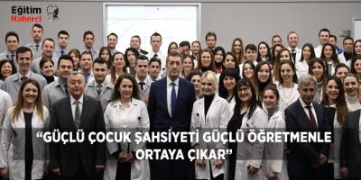 """""""GÜÇLÜ ÇOCUK ŞAHSİYETİ GÜÇLÜ ÖĞRETMENLE ORTAYA ÇIKAR"""""""