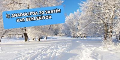 -İÇ ANADOLU'DA 20 SANTİM KAR BEKLENİYOR