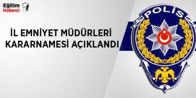 -İL EMNİYET MÜDÜRLERİ KARARNAMESİ AÇIKLANDI