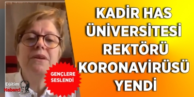 Kadir Has Üniversitesi Rektörü Koronavirüsü Yendi Gençlere Seslendi
