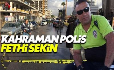 Kahraman polis memuru Fethi Sekin kimdir nerelidir