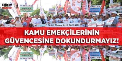 KAMU EMEKÇİLERİNİN GÜVENCESİNE DOKUNDURMAYIZ!