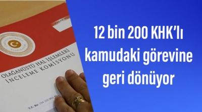 Kamudan ihraç edilen 12 bin 200 KHK'lı göreve geri dönüyor