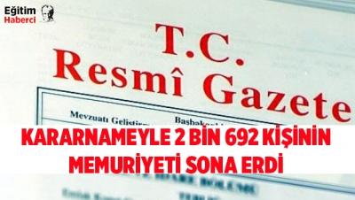 -KARARNAMEYLE 2 BİN 692 KİŞİNİN MEMURİYETİ SONA ERDİ