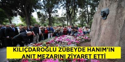 -KILIÇDAROĞLU ZÜBEYDE HANIM'IN ANIT MEZARINI ZİYARET ETTİ