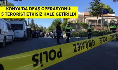 Konya'da DEAŞ operasyonu: 5 terörist etkisiz hale getirildi