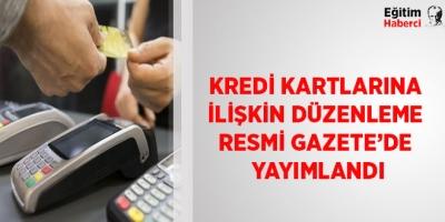 -KREDİ KARTLARINA İLİŞKİN DÜZENLEME RESMİ GAZETE'DE YAYIMLANDI