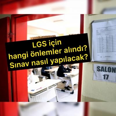 LGS için hangi önlemler alındı? Sınav nasıl yapılacak?