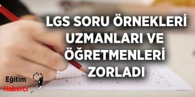 LGS SORU ÖRNEKLERİ UZMANLARI VE  ÖĞRETMENLERİ  ZORLADI