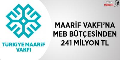 -MAARİF VAKFI'NA MEB BÜTÇESİNDEN 241 MİLYON TL