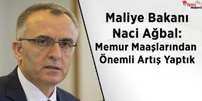 Maliye Bakanı Naci Ağbal: Memur Maaşlarından Önemli Artış Yaptık