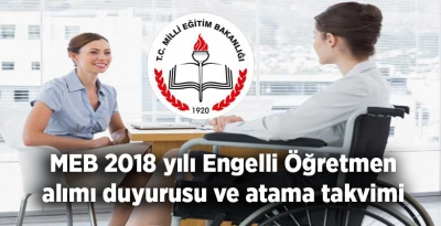 MEB 2018 yılı Engelli Öğretmen alımı duyurusu ve atama takvimi