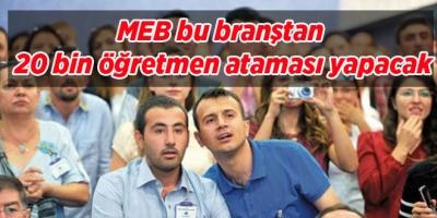 MEB bu branştan 20 bin öğretmen ataması yapacak.