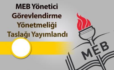 MEB Eğitim Kurumlarına Yönetici Görevlendirme Yönetmeliği Taslağı
