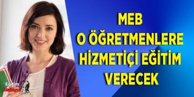 MEB O Öğretmenlere Hizmetiçi Eğitim Verecek