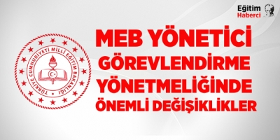 MEB yönetici atama görevlendirme yönetmeliğinde önemli değişiklikler
