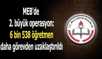 MEB'de 2. büyük operasyon: 6 bin 538 öğretmen daha görevden uzaklaştırıldı