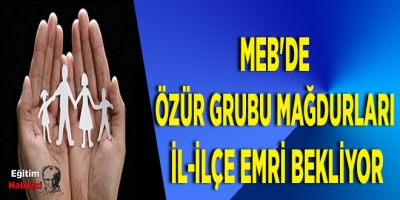 MEB'de Özür Grubu Mağdurları İl-İlçe Emri Bekliyor