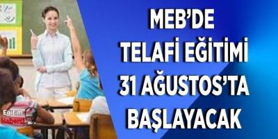 MEB'DE  TELAFİ EĞİTİMİ 31 AĞUSTOS'TA BAŞLAYACAK