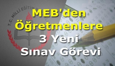 MEB'den Öğretmenlere 3 Yeni Sınav Görevi