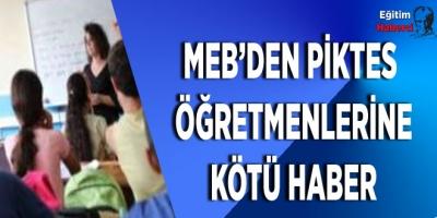 MEB'DEN PİKTES  ÖĞRETMENLERİNE KÖTÜ HABER