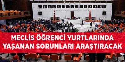 -MECLİS ÖĞRENCİ YURTLARINDA YAŞANAN SORUNLARI ARAŞTIRACAK