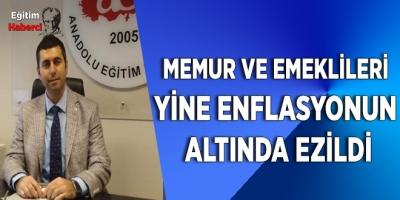 MEMUR VE EMEKLİLERİ YİNE ENFLASYONUN ALTINDA EZİLDİ