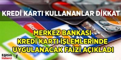 -MERKEZ BANKASI KREDİ KARTI İŞLEMLERİNDE UYGULANACAK FAİZİ AÇIKLADI