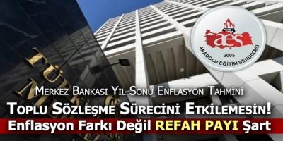 Merkez Bankası Yıl Sonu Enflasyon Tahmini Toplu Sözleşme Sürecini Etkilemesin! Enflasyon Farkı Değil Refah Payı Şart