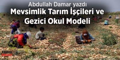 Mevsimlik Tarım İşçileri ve Gezici Okul Modeli