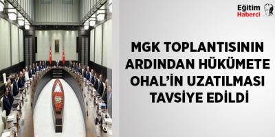 -MGK TOPLANTISININ ARDINDAN HÜKÜMETE OHAL'İN UZATILMASI TAVSİYE EDİLDİ