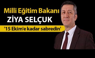 Milli Eğitim Bakanı Ziya Selçuk: '15 Ekim'e kadar sabredin'
