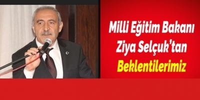 Milli Eğitim Bakanı Ziya Selçuk'tan Beklentilerimiz