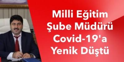 Milli Eğitim Şube Müdürü Covid-19'a Yenik Düştü