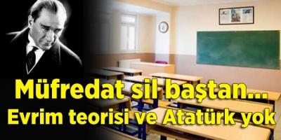 Müfredat sil baştan... Evrim teorisi ve Atatürk yok