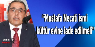 Mustafa Necati ismi kültür evine iade edilmeli