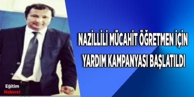 Nazillili Mücahit öğretmen için yardım kampanyası başlatıldı