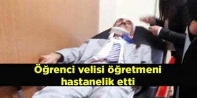 Öğrenci velisi öğretmeni hastanelik etti
