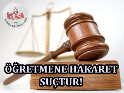-ÖĞRETMENE HAKARET VE TEHDİDE 6 AY HAPİS