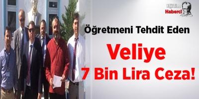 Öğretmeni Tehdit Eden Veliye 7 Bin Lira Ceza!